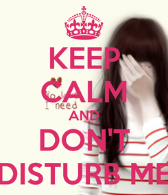 Poster: KEEP CALM AND DON'T DISTURB ME