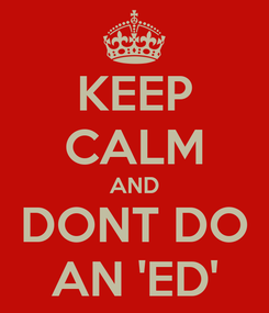 Poster: KEEP CALM AND DONT DO AN 'ED'