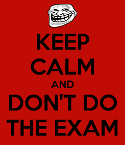 Poster: KEEP CALM AND DON'T DO THE EXAM