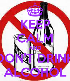 Poster: KEEP CALM AND DON'T DRINK ALCOHOL