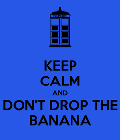 Poster: KEEP CALM AND DON'T DROP THE BANANA