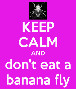 Poster: KEEP CALM AND don't eat a banana fly