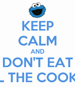 Poster: KEEP CALM AND DON'T EAT ALL THE COOKIES