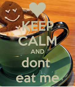 Poster: KEEP CALM AND dont  eat me