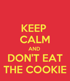 Poster: KEEP  CALM AND  DON'T EAT THE COOKIE