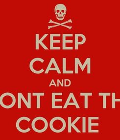 Poster: KEEP CALM AND DONT EAT THE COOKIE