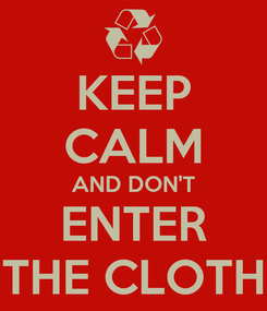 Poster: KEEP CALM AND DON'T ENTER THE CLOTH