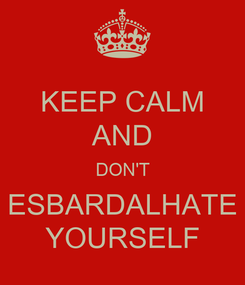 Poster: KEEP CALM AND DON'T ESBARDALHATE YOURSELF