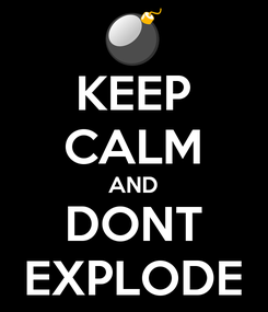 Poster: KEEP CALM AND DONT EXPLODE