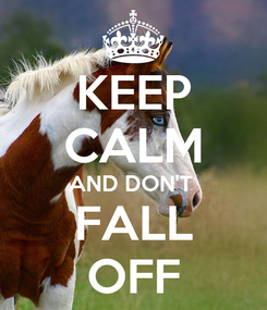 Poster: KEEP CALM AND DON'T  FALL OFF