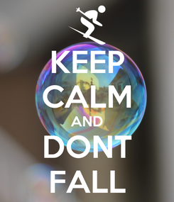 Poster: KEEP CALM AND DONT FALL