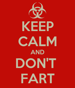 Poster: KEEP CALM AND DON'T  FART