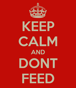 Poster: KEEP CALM AND DONT FEED