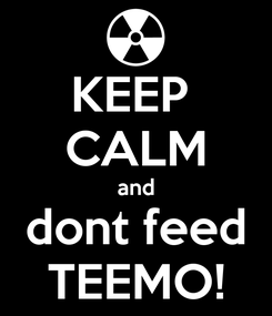 Poster: KEEP  CALM and dont feed TEEMO!