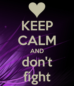 Poster: KEEP CALM AND don't fight