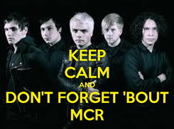 Poster: KEEP CALM AND DON'T FORGET 'BOUT MCR