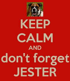 Poster: KEEP CALM AND don't forget JESTER