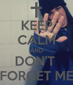Poster: KEEP CALM AND DON'T   FORGET ME