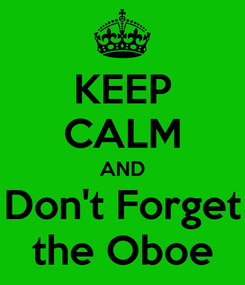 Poster: KEEP CALM AND Don't Forget the Oboe