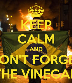 Poster: KEEP CALM AND DON'T FORGET THE VINEGAR