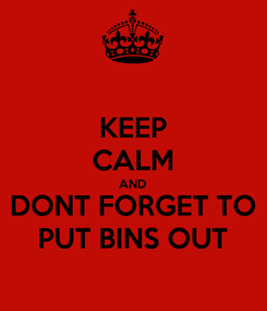 Poster: KEEP CALM AND DONT FORGET TO PUT BINS OUT