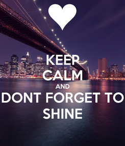 Poster: KEEP CALM AND DONT FORGET TO SHINE