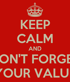 Poster: KEEP CALM AND DON'T FORGET YOUR VALUE