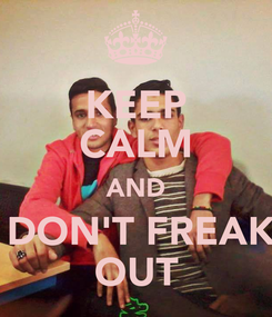 Poster: KEEP CALM AND  DON'T FREAK OUT