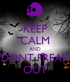 Poster: KEEP CALM AND DONT FREAK OUT