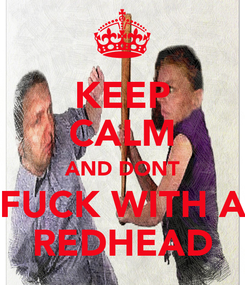 Poster: KEEP CALM AND DONT FUCK WITH A REDHEAD