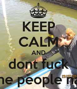 Poster: KEEP CALM AND dont fuck  with the people namaste