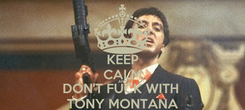 Poster: KEEP CALM AND DON'T FUCK WITH  TONY MONTANA