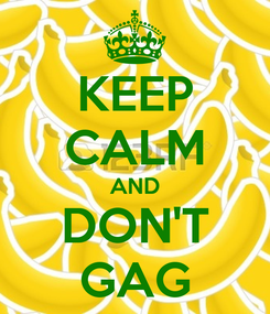 Poster: KEEP CALM AND DON'T GAG