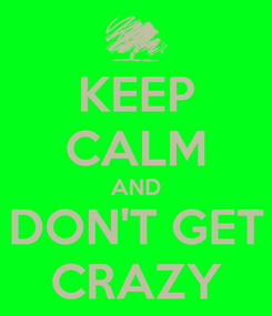 Poster: KEEP CALM AND DON'T GET CRAZY