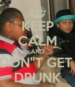 "Poster: KEEP CALM AND DON""T GET  DRUNK"