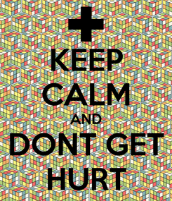 Poster: KEEP CALM AND DONT GET HURT