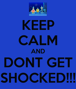 Poster: KEEP CALM AND DONT GET SHOCKED!!!