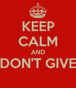 Poster: KEEP CALM AND DON'T GIVE