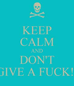 Poster: KEEP CALM AND DON'T GIVE A FUCK!!