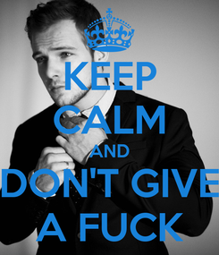 Poster: KEEP CALM AND DON'T GIVE A FUCK