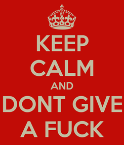 Poster: KEEP CALM AND DONT GIVE A FUCK