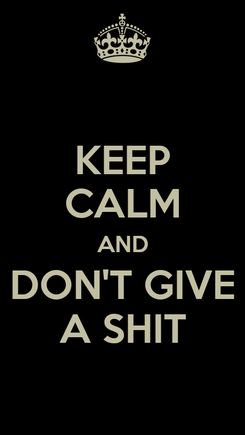 Poster: KEEP CALM AND DON'T GIVE A SHIT