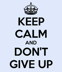 Poster: KEEP CALM AND DON'T GIVE UP