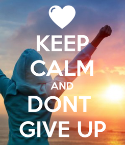 Poster: KEEP CALM AND DONT  GIVE UP