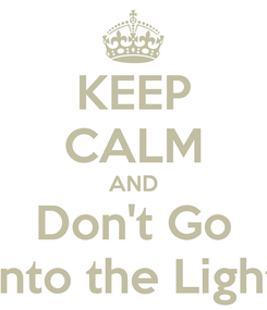 Poster: KEEP CALM AND Don't Go Into the Light