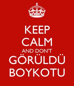 Poster: KEEP CALM AND DON'T GÖRÜLDÜ BOYKOTU