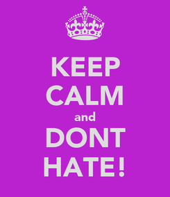 Poster: KEEP CALM and DONT HATE!