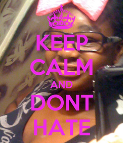 Poster: KEEP CALM AND DONT HATE