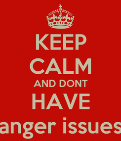 Poster: KEEP CALM AND DONT HAVE anger issues