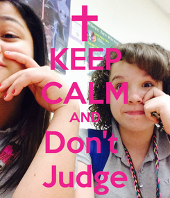 Poster: KEEP CALM AND Don't  Judge